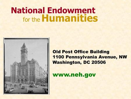 National Endowment for the Humanities Old Post Office Building 1100 Pennsylvania Avenue, NW Washington, DC 20506 www.neh.gov.