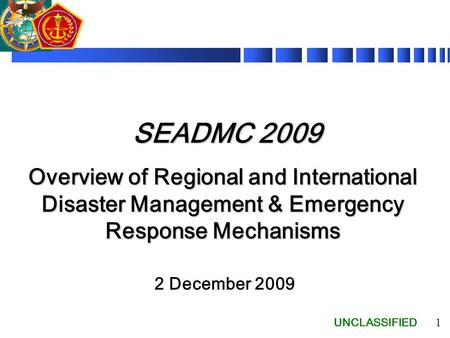 SEADMC 2009 Overview of Regional and International Disaster Management & Emergency Response Mechanisms 2 December 2009.