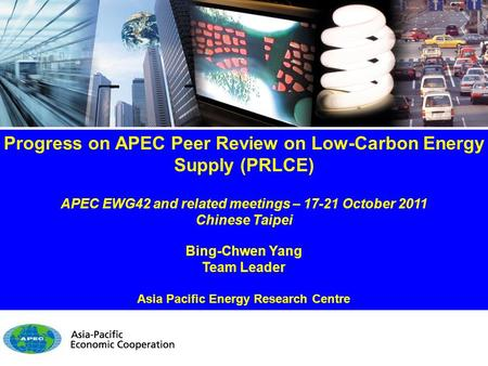 PRLCE for EWG42 - 1 / 21 Progress on APEC Peer Review on Low-Carbon Energy Supply (PRLCE) APEC EWG42 and related meetings – 17-21 October 2011 Chinese.