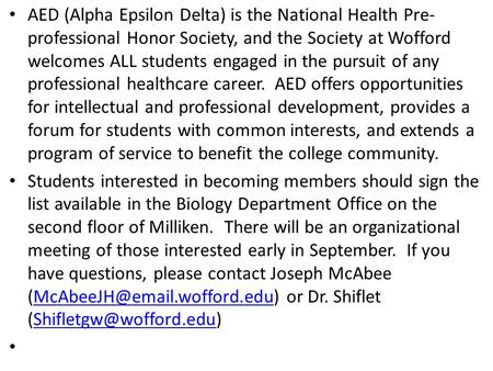 AED (Alpha Epsilon Delta) is the National Health Pre- professional Honor Society, and the Society at Wofford welcomes ALL students engaged in the pursuit.