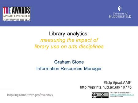 Library analytics: measuring the impact of library use on arts disciplines Graham Stone Information Resources Manager This work is licensed under a Creative.
