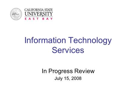 Information Technology Services In Progress Review July 15, 2008.