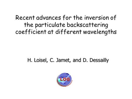 Recent advances for the inversion of the particulate backscattering coefficient at different wavelengths H. Loisel, C. Jamet, and D. Dessailly.