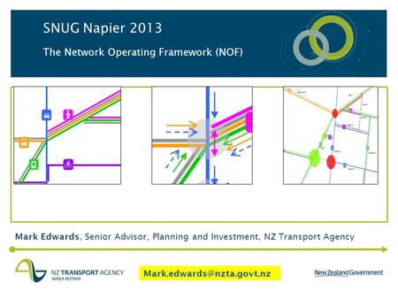 Mark Edwards, Senior Advisor, Planning and Investment, NZ Transport Agency SNUG Napier 2013 The Network Operating Framework (NOF)