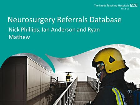 Neurosurgery Referrals Database Nick Phillips, Ian Anderson and Ryan Mathew.