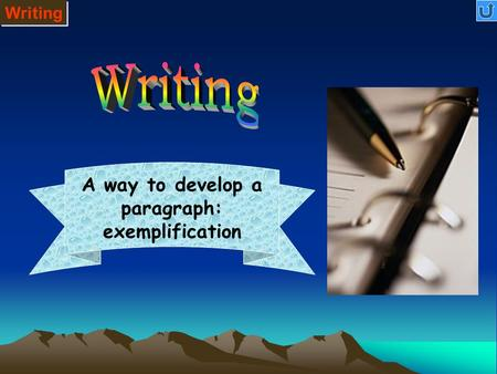 Writing A way to develop a paragraph: exemplification.