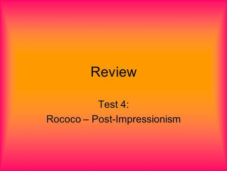 Review Test 4: Rococo – Post-Impressionism. Definitions Signature style –Techniques, subject matter, and ways artists paint that distinguish them from.