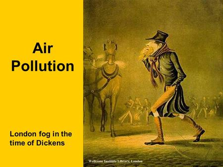 Air Pollution London fog in the time of Dickens. Air Pollution Resources Air Quality Index (AQI)  Fleming and Kaplan,
