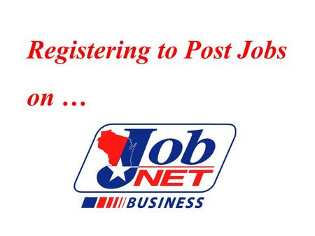 Registering to Post Jobs on …. It's easy to create, edit, remove and reopen job orders using JobNet Business. Simply register to use the system, then.