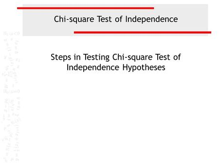 Chi-square Test of Independence Steps in Testing Chi-square Test of Independence Hypotheses.