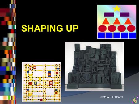 SHAPING UP Photo by L. E. Denyer. 2 ARTISTIC ELEMENTS: SHAPES.