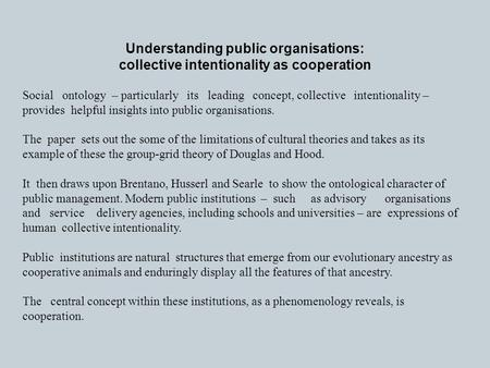 Understanding public organisations: collective intentionality as cooperation Social ontology – particularly its leading concept, collective intentionality.