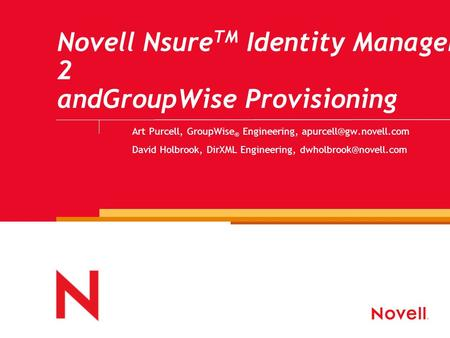 Novell Nsure TM Identity Manager 2 andGroupWise Provisioning Art Purcell, GroupWise ® Engineering, David Holbrook, DirXML Engineering,