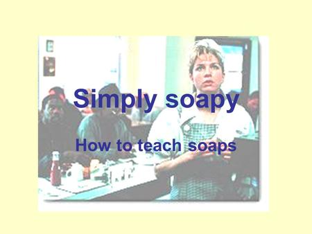 Simply soapy How to teach soaps. What is a soap? Broadcast serial drama, characterized by a permanent cast of actors, a continuing story, tangled interpersonal.