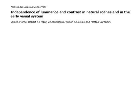 Independence of luminance and contrast in natural scenes and in the early visual system Valerio Mante, Robert A Frazor, Vincent Bonin, Wilson S Geisler,