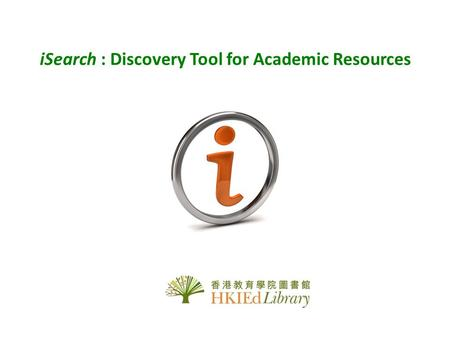 ISearch : Discovery Tool for Academic Resources.  An Intelligent Search Engine that lets you find relevant information from Library Catalogue, major.