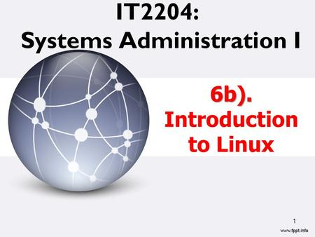 IT2204: Systems Administration I 1 6b). Introduction to Linux.