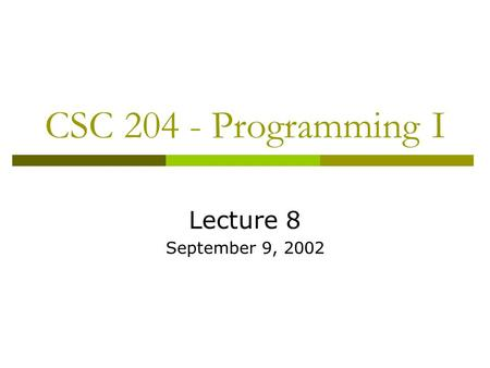 CSC 204 - Programming I Lecture 8 September 9, 2002.