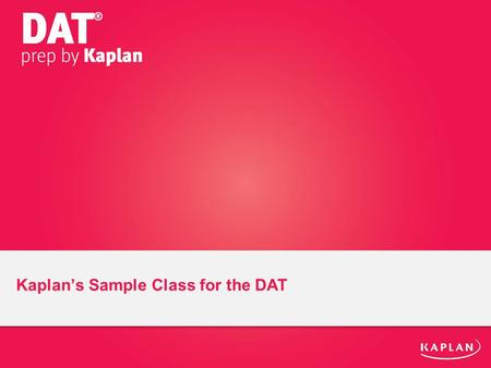 Kaplan's Sample Class for the DAT. Agenda DAT Overview Redox Reactions –The Survey of Natural Sciences –Oxidation-Reduction Reactions –Practice Questions.