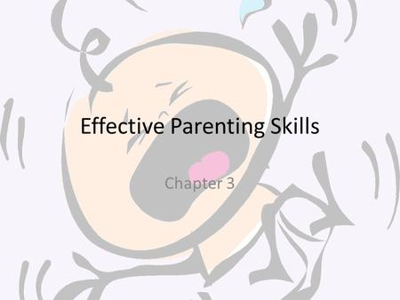"Effective Parenting Skills Chapter 3. ""Wanted – Perfect Parents"" 1. What are the qualities of perfect parents?"