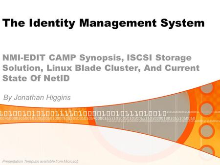 NMI-EDIT CAMP Synopsis, ISCSI Storage Solution, Linux Blade Cluster, And Current State Of NetID By Jonathan Higgins Presentation Template available from.