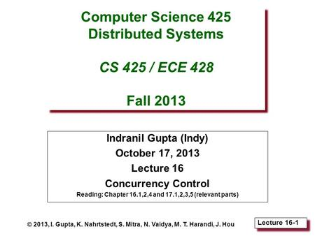 Lecture 16-1 Computer Science 425 Distributed Systems CS 425 / ECE 428 Fall 2013 Indranil Gupta (Indy) October 17, 2013 Lecture 16 Concurrency Control.