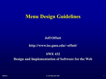 10/8/2015© Jeff Offutt, 2001-20071 Menu Design Guidelines Jeff Offutt  SWE 432 Design and Implementation of Software for.
