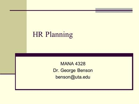 HR Planning MANA 4328 Dr. George Benson