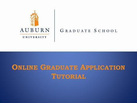 O NLINE G RADUATE A PPLICATION T UTORIAL. REMINDERS: Please review this tutorial prior to completing the online Graduate Application. –