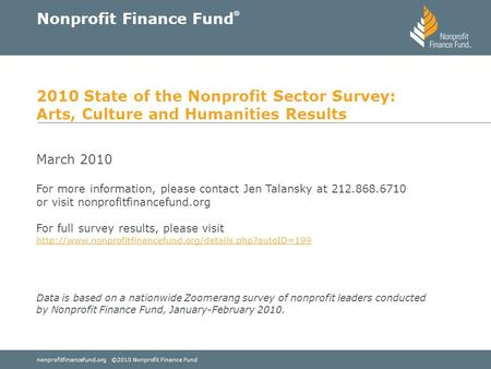 Nonprofitfinancefund.org ©2010 Nonprofit Finance Fund Nonprofit Finance Fund ® 2010 State of the Nonprofit Sector Survey: Arts, Culture and Humanities.