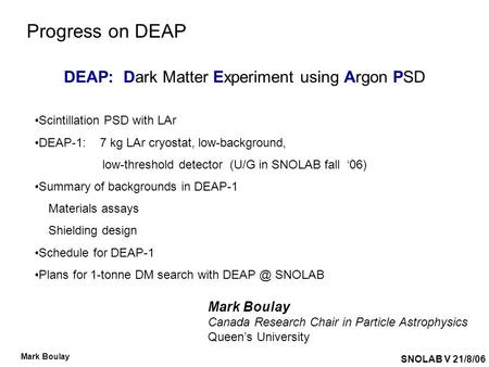 SNOLAB V 21/8/06 Mark Boulay Progress on DEAP Mark Boulay Canada Research Chair in Particle Astrophysics Queen's University Scintillation PSD with LAr.