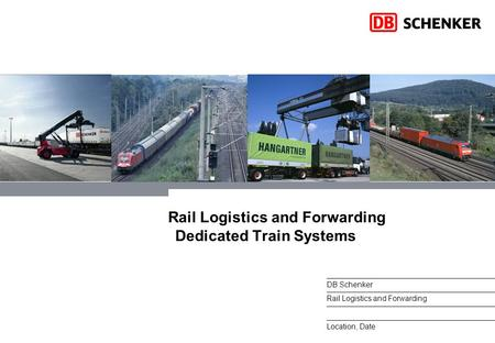 DB Schenker Rail Logistics and Forwarding Location, Date Rail Logistics and Forwarding Dedicated Train Systems.