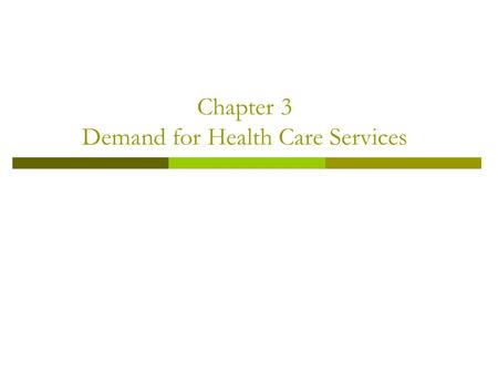 Chapter 3 Demand for Health Care Services. Outline  Theoretical derivation of the demand curve for medical services  Economic and noneconomic variables.