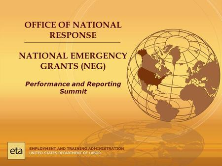 OFFICE OF NATIONAL RESPONSE NATIONAL EMERGENCY GRANTS (NEG) Performance and Reporting Summit.