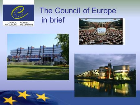 The Council of Europe in brief. Council of Europe 800 million Europeans 47 member states Founded in 1949 Based in Strasbourg.