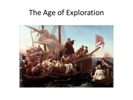 The Age of Exploration. The Early Middle Ages During the Middle Ages, many Europeans thought the world was a disk floating on a great ocean and knew little.