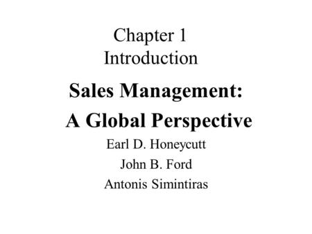 Chapter 1 Introduction Sales Management: A Global Perspective Earl D. Honeycutt John B. Ford Antonis Simintiras.