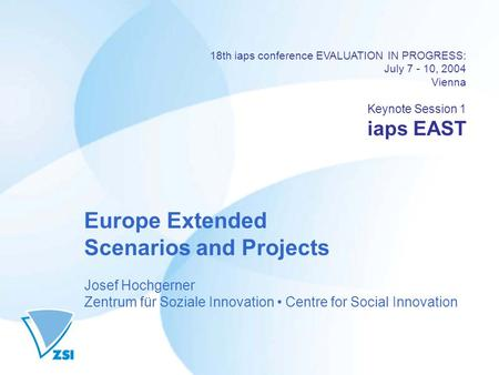 18th iaps conference EVALUATION IN PROGRESS: July 7 - 10, 2004 Vienna Keynote Session 1 iaps EAST Europe Extended Scenarios and Projects Josef Hochgerner.