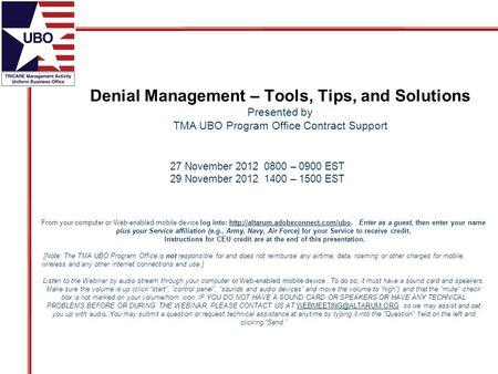 Denial Management – Tools, Tips, and Solutions Presented by TMA UBO Program Office Contract Support From your computer or Web-enabled mobile device log.