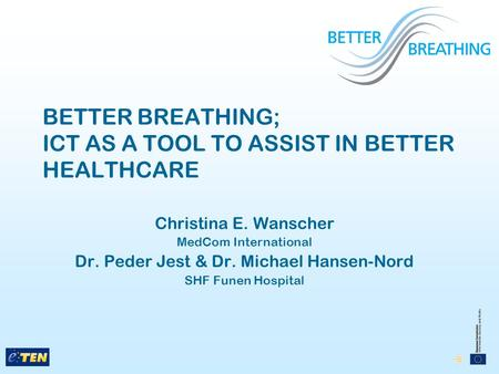 BETTER BREATHING; ICT AS A TOOL TO ASSIST IN BETTER HEALTHCARE Christina E. Wanscher MedCom International Dr. Peder Jest & Dr. Michael Hansen-Nord SHF.