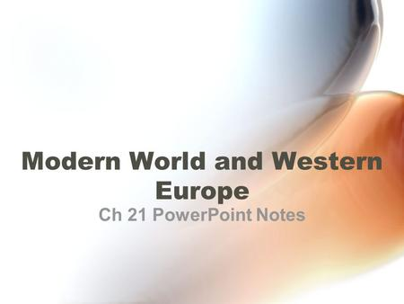 Modern World and Western Europe Ch 21 PowerPoint Notes.