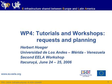 FP6−2004−Infrastructures−6-SSA-026409 www.eu-eela.org E-infrastructure shared between Europe and Latin America 1 WP4: Tutorials and Workshops: requests.