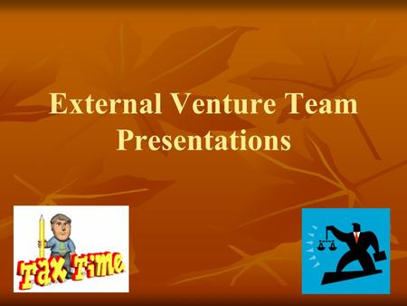 External Venture Team Presentations. Presentation An important part of entrepreneurship is knowing how to find people that can help you to succeed. External.