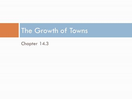 Chapter 14.3 The Growth of Towns. The Rights of Townspeople  Trade and cities generally grow together  As towns grew, townspeople realized they did.
