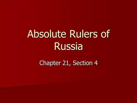 Absolute Rulers of Russia Chapter 21, Section 4. Section Opener Peter the Great makes many changes in Russia to try to make it more like western Europe.