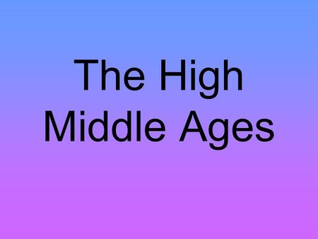 The High Middle Ages Section 1 The world in the 1050's Western Europe was just emerging from a period of isolation. Islam had given rise to a brilliant.