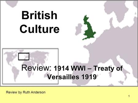 British Culture 1914 WWI – Treaty of Versailles 1919 Review: 1914 WWI – Treaty of Versailles 1919 Review by Ruth Anderson 1.