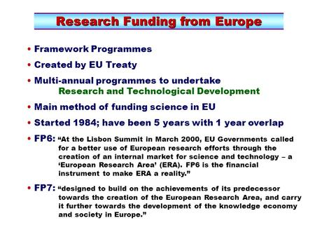 Research Funding from Europe Framework Programmes Created by EU Treaty Multi-annual programmes to undertake Research and Technological Development Main.
