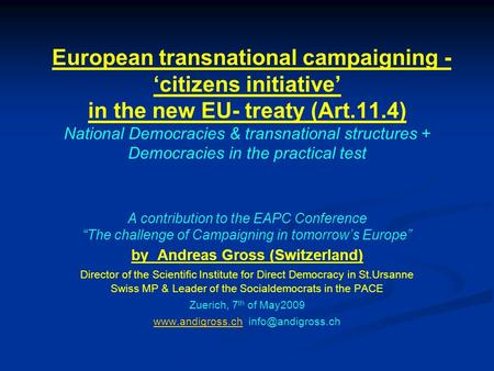 European transnational campaigning - 'citizens initiative' in the new EU- treaty (Art.11.4) National Democracies & transnational structures + Democracies.