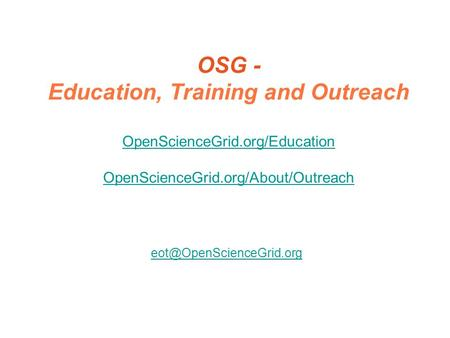 OSG - Education, Training and Outreach OpenScienceGrid.org/Education OpenScienceGrid.org/About/Outreach OpenScienceGrid.org/Education OpenScienceGrid.org/About/Outreach.